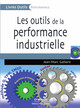 Les outils de la performance industrielle De Jean-Marc Gallaire - Editions d'Organisation