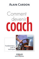 Comment devenir coach De Alain Cardon - Editions d'Organisation