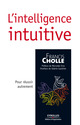 L'intelligence intuitive De Francis Cholle - Editions d'Organisation