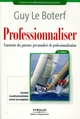 Professionnaliser De Guy Le Boterf - Editions d'Organisation