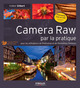 Camera Raw par la pratique De Volker Gilbert - Eyrolles