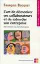 L'art de démotiver des collaborateurs et de saborder son entreprise De François Bocquet - Editions Performances