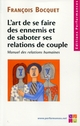 L'art de se faire des ennemis et de saboter ses relations de couple De François Bocquet - Editions Performances