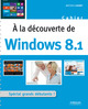 A la découverte de Windows 8.1 De Mathieu Lavant - Eyrolles