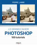 Le grand cahier Photoshop De Pierre Labbe - Eyrolles