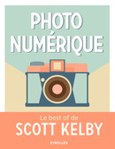 Photo numérique - Le best of de Scott Kelby De Scott Kelby - Eyrolles