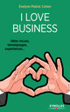 I love business De Evelyne Platnic Cohen - Eyrolles