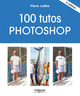 100 tutos Photoshop De Pierre Labbe - Eyrolles