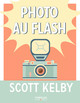 Photo au flash De Scott Kelby - Eyrolles