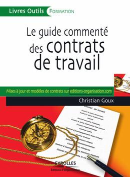 Le guide commenté des contrats de travail - Christian Goux - Editions d'Organisation