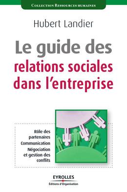Le guide des relations sociales dans l'entreprise - Hubert Landier - Editions d'Organisation