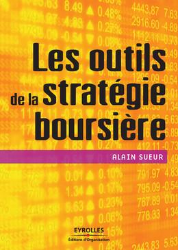 Les outils de la stratégie boursière - Alain Sueur - Eyrolles