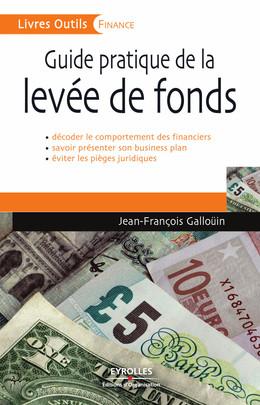 Guide pratique de la levée de fonds - Jean-françois Galloüin - Editions d'Organisation