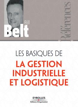 Les basiques de la gestion industrielle et logistique - Bill Belt - Eyrolles