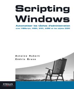 Scripting Windows - Antoine Habert, Cédric Bravo - Eyrolles