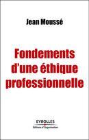 Fondements d'une éthique professionnelle - Jean Moussé - Editions d'Organisation