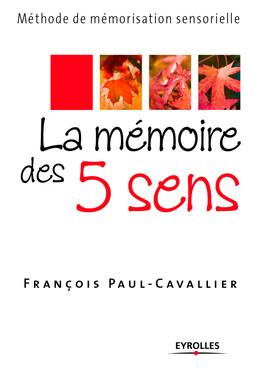 La mémoire des 5 sens - François Paul-Cavallier - Eyrolles