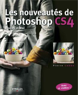 Les nouveautés de Photoshop CS4 pour PC et Mac - Pierre Labbe - Eyrolles