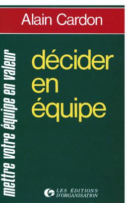 Décider en équipe - Alain Cardon - Editions d'Organisation