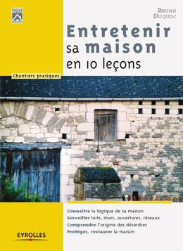 Entretenir sa maison en 10 leçons - Bruno Duquoc - Eyrolles