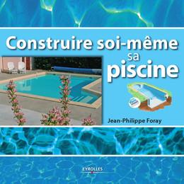 Construire soi-même sa piscine - Jean-Philippe Foray - Eyrolles