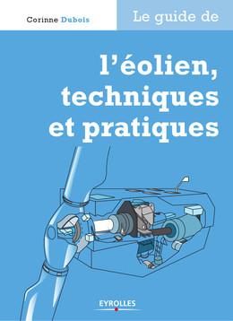 Le guide de l'éolien, techniques et pratiques - Corinne Dubois - Eyrolles