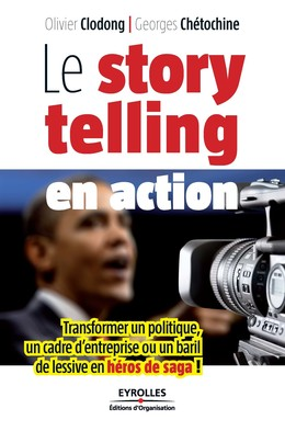 Le storytelling en action - Olivier Clodong, Georges Chétochine - Eyrolles
