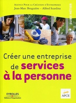 Créer une entreprise de services à la personne - Jean-Marc Bruguière, Alfred Scardina,  APCE - Eyrolles