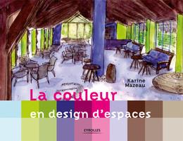 La couleur en design d'espaces - Karine Mazeau - Eyrolles