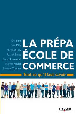 La prépa école de commerce - Eric Flatt, Loïc Dilly, Nicolas Guay, Patrick NGuy, Sarah Rezenthel, Baptiste Thomas - Eyrolles