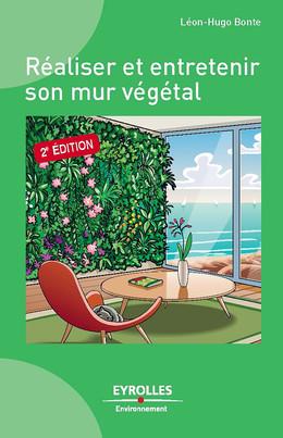 Réaliser et entretenir son mur végétal - Léon-Hugo Bonte - Eyrolles