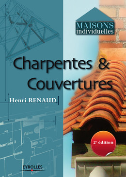 Charpentes et couvertures - Henri Renaud - Eyrolles