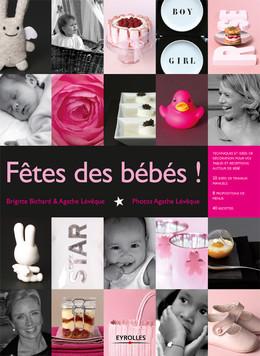 Fêtes des bébés ! - Agathe Lévêque, Brigitte Bichard - Eyrolles