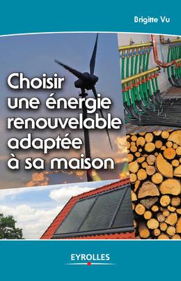 Choisir une énergie renouvelable adaptée à sa maison - Brigitte Vu - Eyrolles