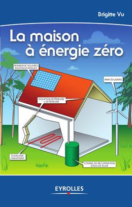 La maison à énergie zéro - Brigitte Vu - Eyrolles