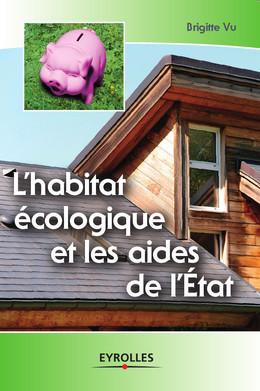 L'habitat écologique et les aides de l'Etat - Brigitte Vu - Eyrolles