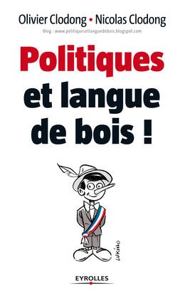 Politiques et langue de bois ! - Olivier Clodong, Nicolas Clodong - Eyrolles