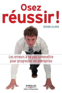 Osez réussir ! - Gérard Lelarge - Eyrolles