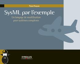 SysML par l'exemple - Un langage de modélisation pour systèmes complexes - Pascal Roques - Eyrolles
