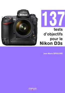 137 tests d'objectifs pour le Nikon D3s - Jean-Marie Sepulchre - Eyrolles