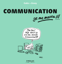Communication, je me marre !!! -  Gabs,  Jissey - Eyrolles