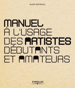 Manuel à l'usage des artistes débutants et amateurs - Alexis Argyroglo - Eyrolles