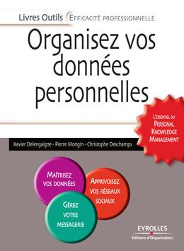Organisez vos données personnelles - L'essentiel du Personal Knowledge Management - Xavier Delengaigne, Pierre Mongin, Christophe Deschamps - Eyrolles
