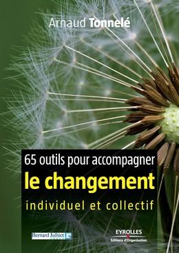 65 outils pour accompagner le changement individuel et collectif - Arnaud Tonnelé - Eyrolles