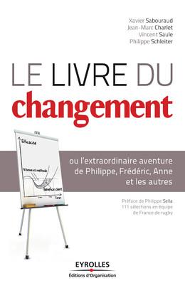 Le livre du changement - Xavier Sabouraud, Jean-Marc Charlet, Vincent Saule, Philippe Schleiter - Editions d'Organisation