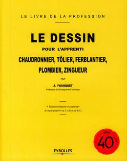 Le dessin pour l'apprenti chaudronnier, tôlier, ferblantier, plombier, zingueur - Jean Fourquet - Eyrolles