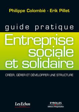 Guide pratique - Entreprise sociale et solidaire - Philippe Colombié, Erik Pillet - Eyrolles