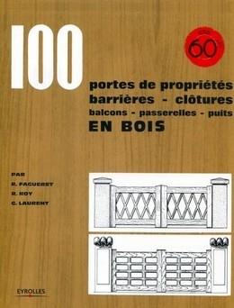 100 portes de propriétés, barrières, clôtures, balcons, passerelles, puits en bois - René Fagueret, Robert Roy, Georges Laurent - Eyrolles