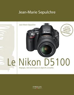 Le Nikon D5100 - Jean-Marie Sepulchre - Eyrolles