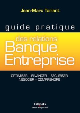 Guide pratique des relations banque-entreprise - Jean-Marc Tariant - Eyrolles